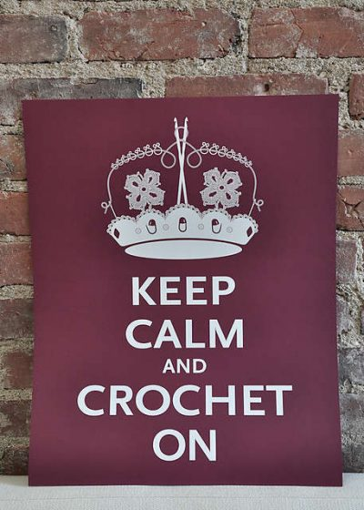 keep calm and crochet on 400x560 Then And Now: A Look Back at Last Year in Crochet (7/15   7/21)