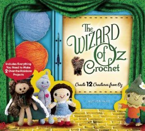 Post image for I'm So Excited That There's Going to be a Wizard of Oz Crochet Book!