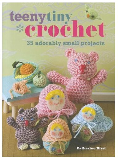 Teeny, Tiny Crochet by Catherine Hirst