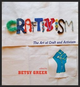 craftivism Important Craft Book: Craftivism by Betsy Greer