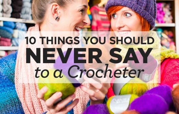 10_Things_You_Should_Never_Say_to_a_Crocheter
