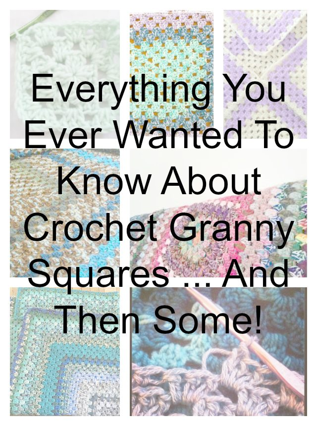 everything you want to know about crochet granny squares