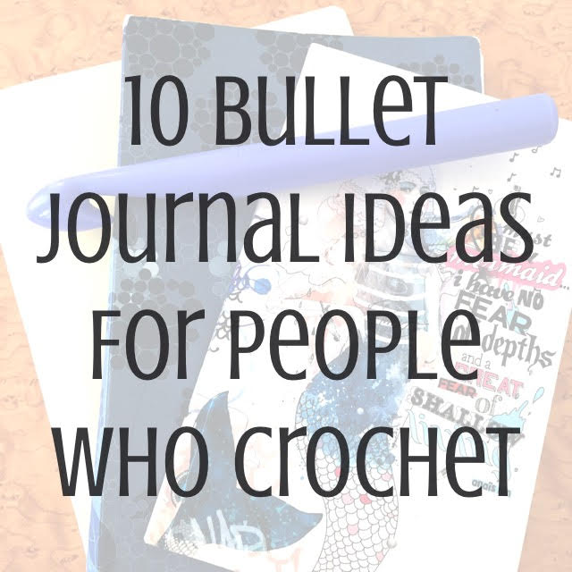 INSPIRATION 10 Bullet Journal Tips For People Who Crochet
